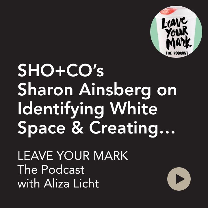 Sho+Co's Sharon Ainsberg on the Leave Your Mark podcast with Aliza Licht